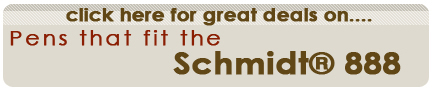 Click here for great deals on pens that fit the Schmidt 888